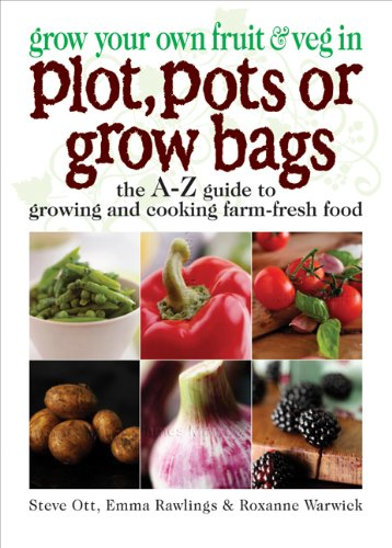 Grow Your Own Fruit and Veg in Plot, Pots or Growbags By Steve Ott