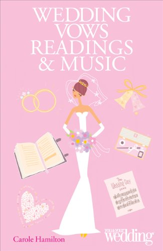 Wedding Vows, Readings and Music: You and Your Wedding by Carole Hamilton