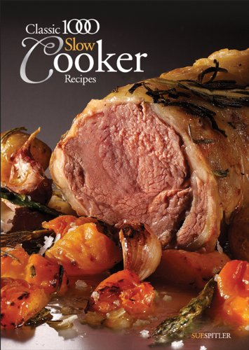 The Classic 1000 Slow Cooker Recipes by Sue Spitler