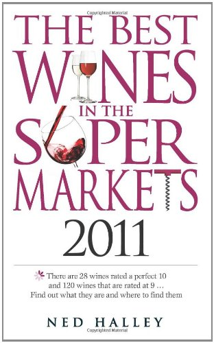 The Best Wines in the Supermarkets 2011 By Ned Halley
