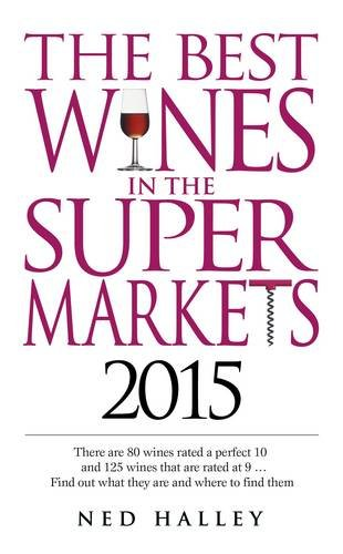 The Best Wines in the Supermarkets 2015: My Top Selected Wines for Character and Style By Ned Halley