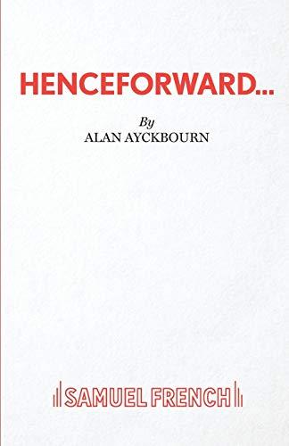 Henceforward By Alan Ayckbourn