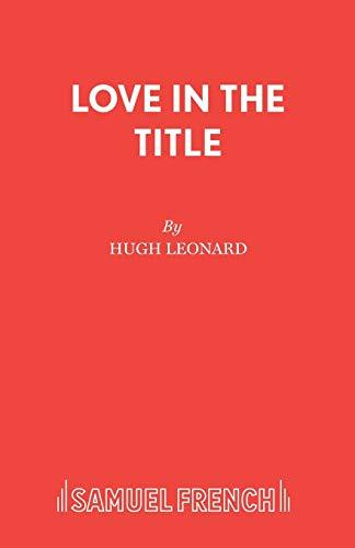 Love in the Title By Hugh Leonard