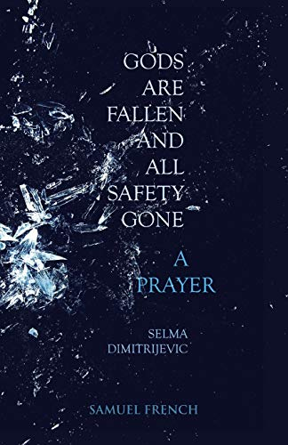 Gods Are Fallen And All Safety Gone and A Prayer By Selma Dimitrijevic