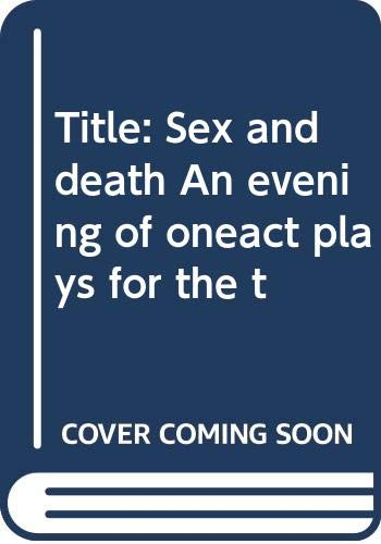 Sex and death: An evening of one-act plays for the theatre By Diana Amsterdam