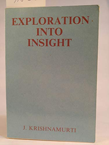 Exploration into Insight By J. Krishnamurti