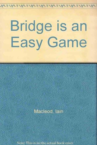 Bridge is an Easy Game By Iain Macleod