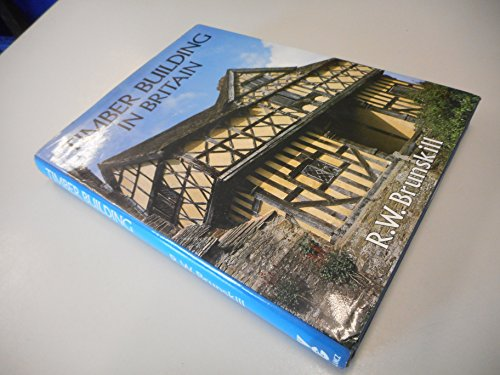 Timber Building in Britain By R. W. Brunskill