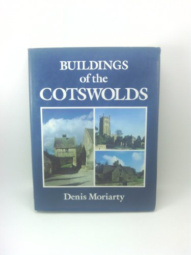 Buildings of the Cotswolds By Denis Moriarty