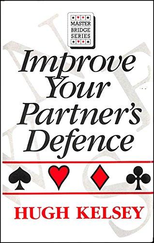 Improve Your Partner's Defence By Hugh Kelsey
