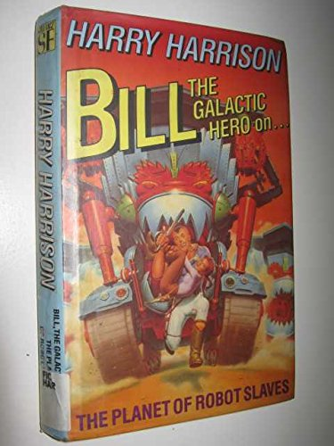 Bill, the Galactic Hero on the Planet of Robot Slaves By Harry Harrison