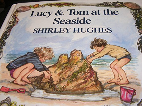 Lucy and Tom at the Seaside By Shirley Hughes