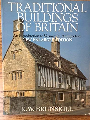 Traditional Buildings of Britain: Introduction to Vernacular Architecture by R. W. Brunskill