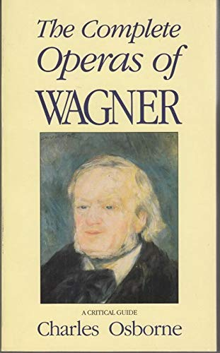 The Complete Operas of Wagner By Charles Osborne