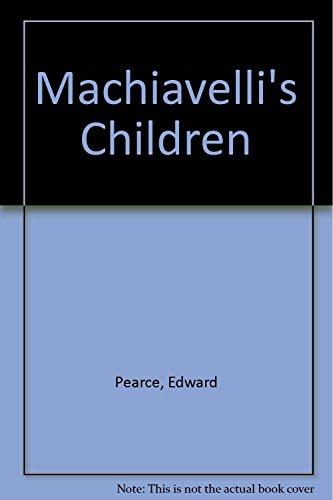 Machiavelli's Children By Edward Pearce
