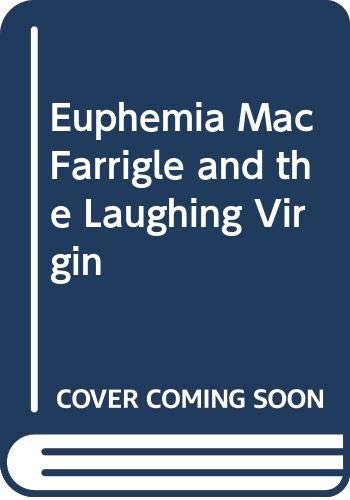 Euphemia MacFarrigle and the Laughing Virgin By C. Whyte