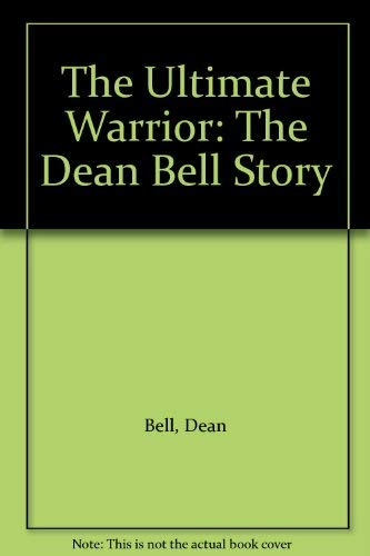 The Ultimate Warrior By Dean Bell