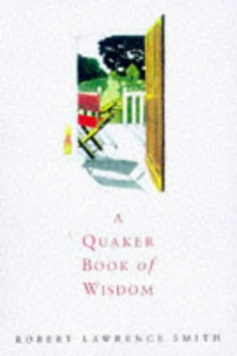 A Quaker Book Of Wisdom By Robert Lawrence Smith Used border=