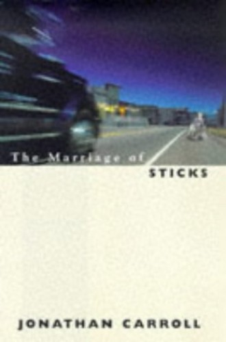 The Marriage of Sticks By Jonathan Carroll