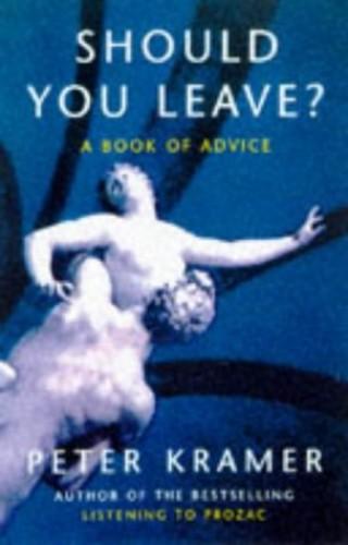 Should You Leave?: Dilemmas of Intimacy by Peter D. Kramer