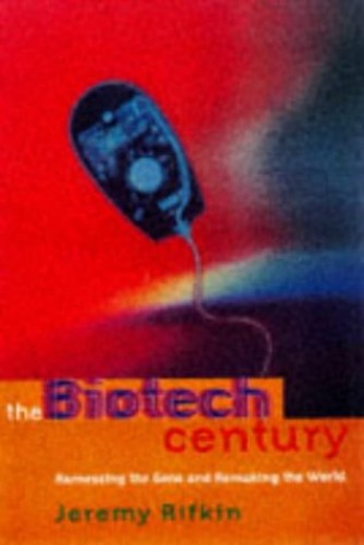 The Biotech Century: The Coming Age of Genetic Commerce by Jeremy Rifkin