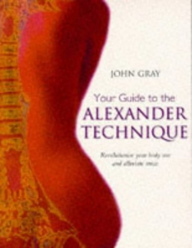 Your Guide to the Alexander Technique By John Gray