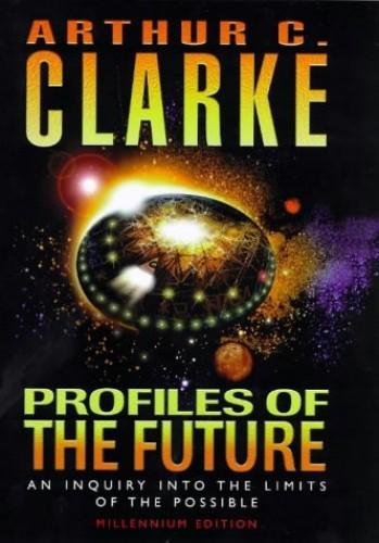 Profiles of the Future By Arthur C. Clarke