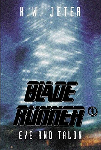 Bladerunner 4: Eye and Talon By K. W. Jeter