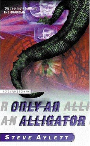 Only An Alligator By Steve Aylett