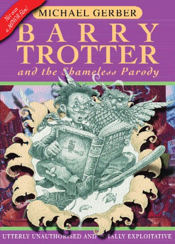 Barry Trotter And The Shameless Parody By Michael Gerber