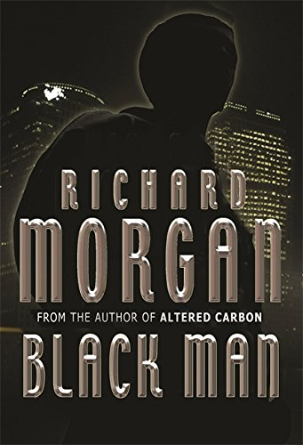 Black Man (GOLLANCZ S.F.) By Richard Morgan
