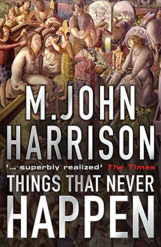 Things That Never Happen By M. John Harrison