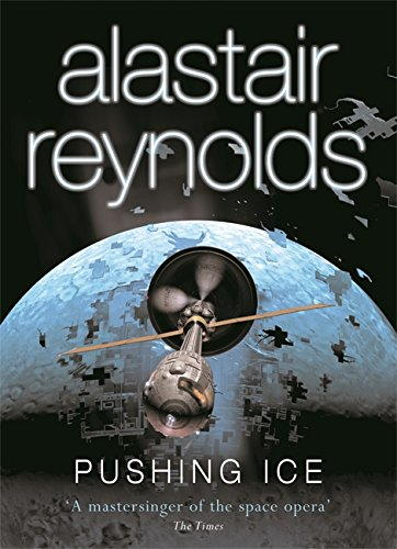 Pushing Ice (GOLLANCZ S.F.) by Alastair Reynolds