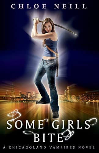 Some Girls Bite: A Chicagoland Vampires Novel by Chloe Neill