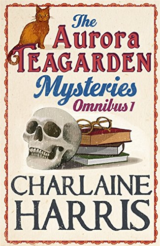 The Aurora Teagarden Mysteries: Omnibus: Real Murders, A Bone to Pick, Three Bedrooms One Corpse, The Julius House: v. 1 by Charlaine Harris