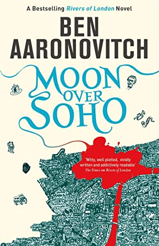 Moon Over Soho: The Second Rivers of London novel: 2 (A Rivers of London novel) By Ben Aaronovitch