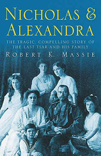 Nicholas & Alexandra (Tragic, Compelling Story of the Last Tsar and His Family) By Robert K. Massie