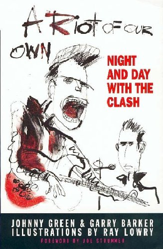 A Riot of Our Own: Night and Day with the Clash By Johnny Green