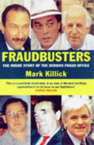 Fraudbusters: Inside Story of the Serious Fraud Office By Mark Killick