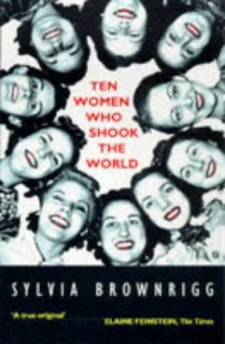 Ten Women Who Shook the World By Sylvia Brownrigg