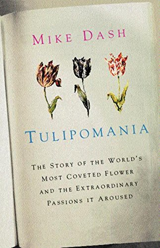 Tulipomania: The Story of the World's Most Coveted Flower and the Extraordinary Passions it Aroused (Colour) By Mike Dash