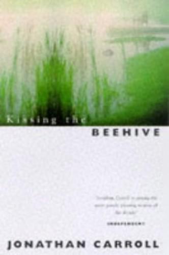 Kissing the Beehive By Jonathan Carroll