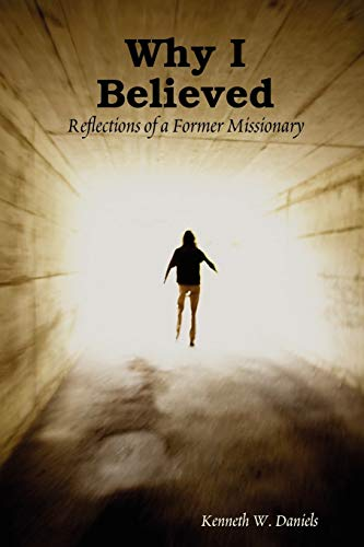 Why I Believed: Reflections of a Former Missionary By Kenneth W Daniels