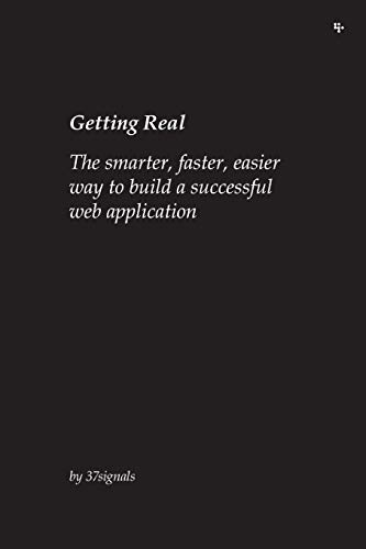 Getting Real: The Smarter, Faster, Easier Way to Build a Successful Web Application by , 37signals