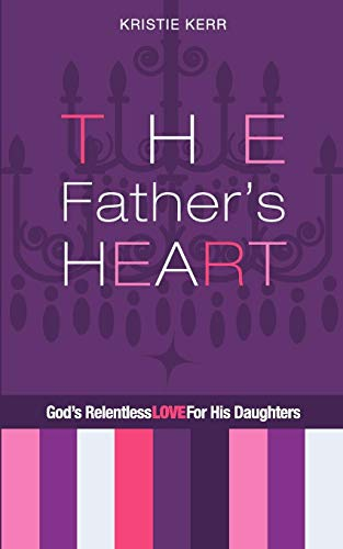 The Father's Heart By Kristie Kerr