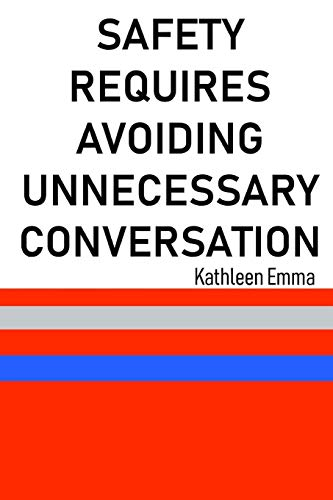 Safety Requires Avoiding Unnecessary Conversation By Kathleen Emma