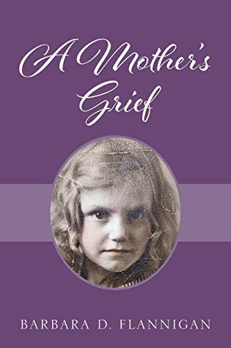 A Mother's Grief By Barbara D Flannigan
