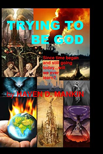 Trying to be God By Haven Dawson Mankin