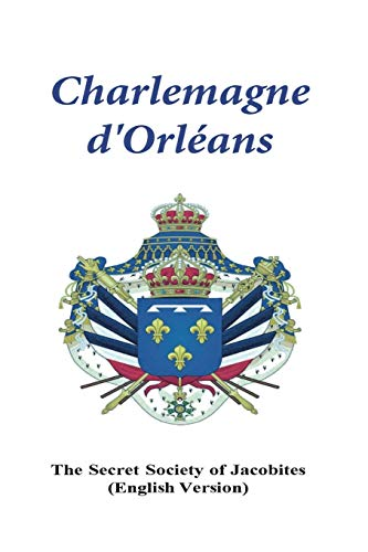 Charlemagne d'Orleans By Secret Society of Jacobites