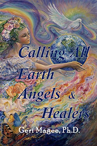 Calling All Earth Angels & Healers By Geri Magee